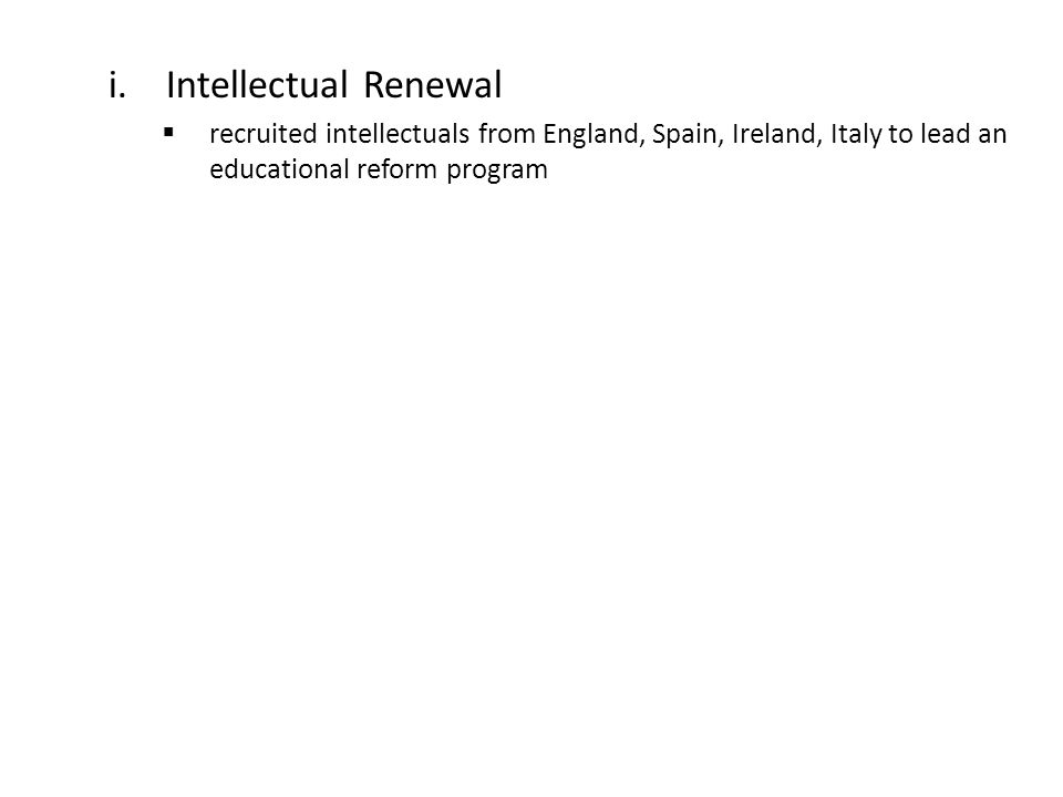 i.Intellectual Renewal  recruited intellectuals from England, Spain, Ireland, Italy to lead an educational reform program