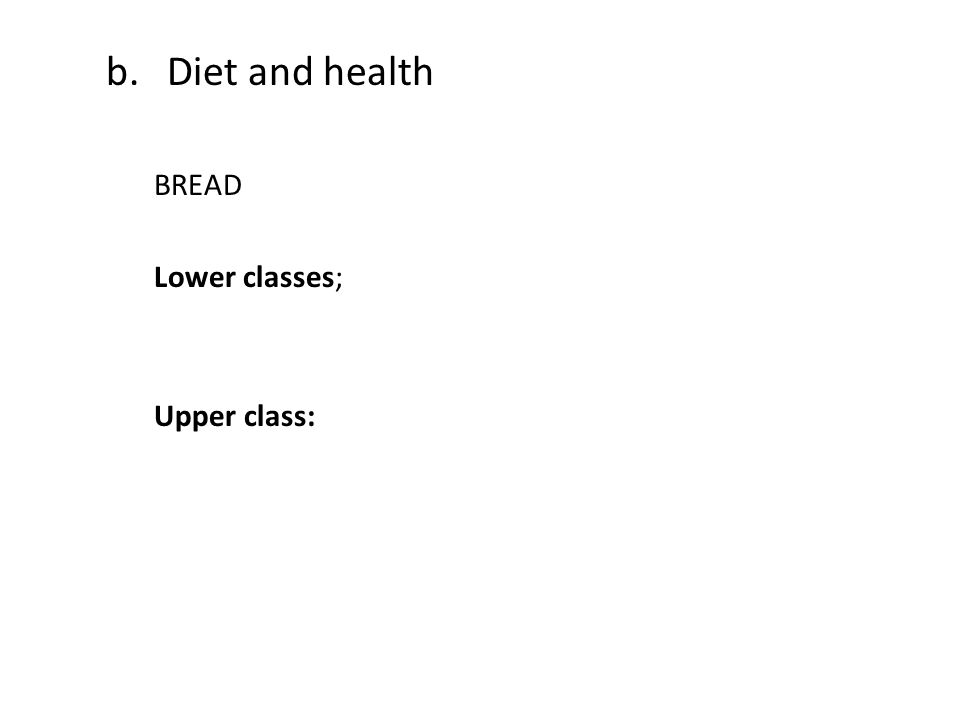b.Diet and health BREAD Lower classes; Upper class: