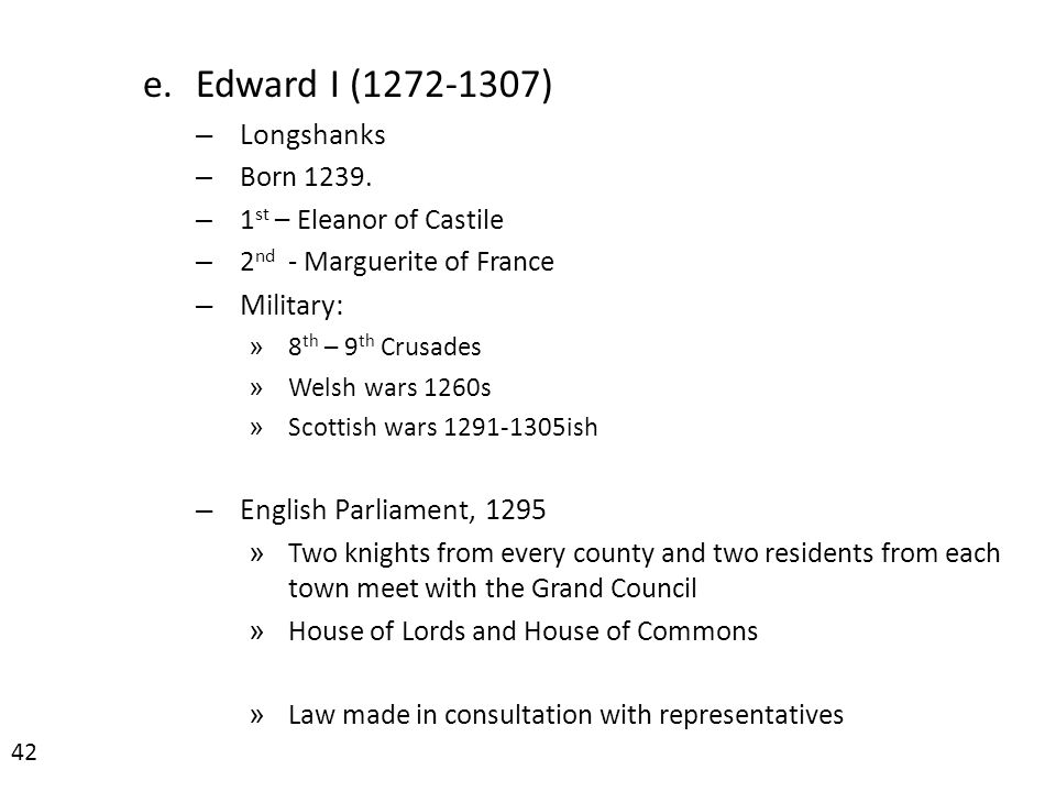 e.Edward I (1272-1307) – Longshanks – Born 1239.