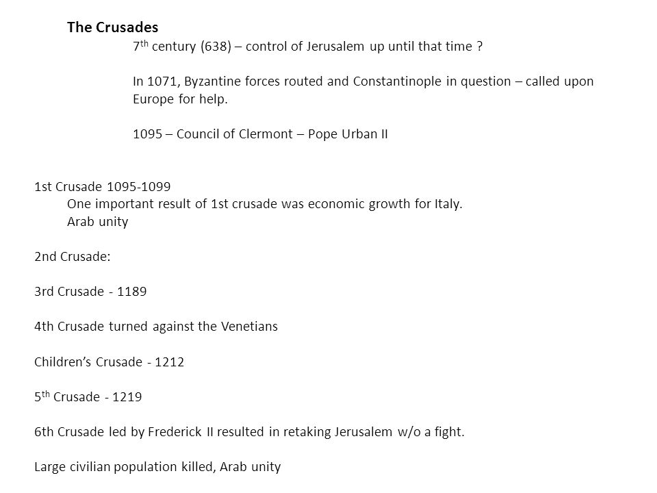 The Crusades 7 th century (638) – control of Jerusalem up until that time .