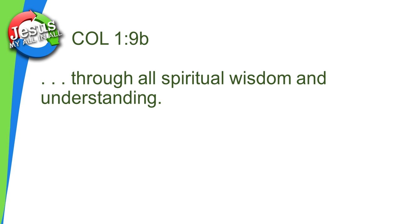 COL 1:9b... through all spiritual wisdom and understanding.