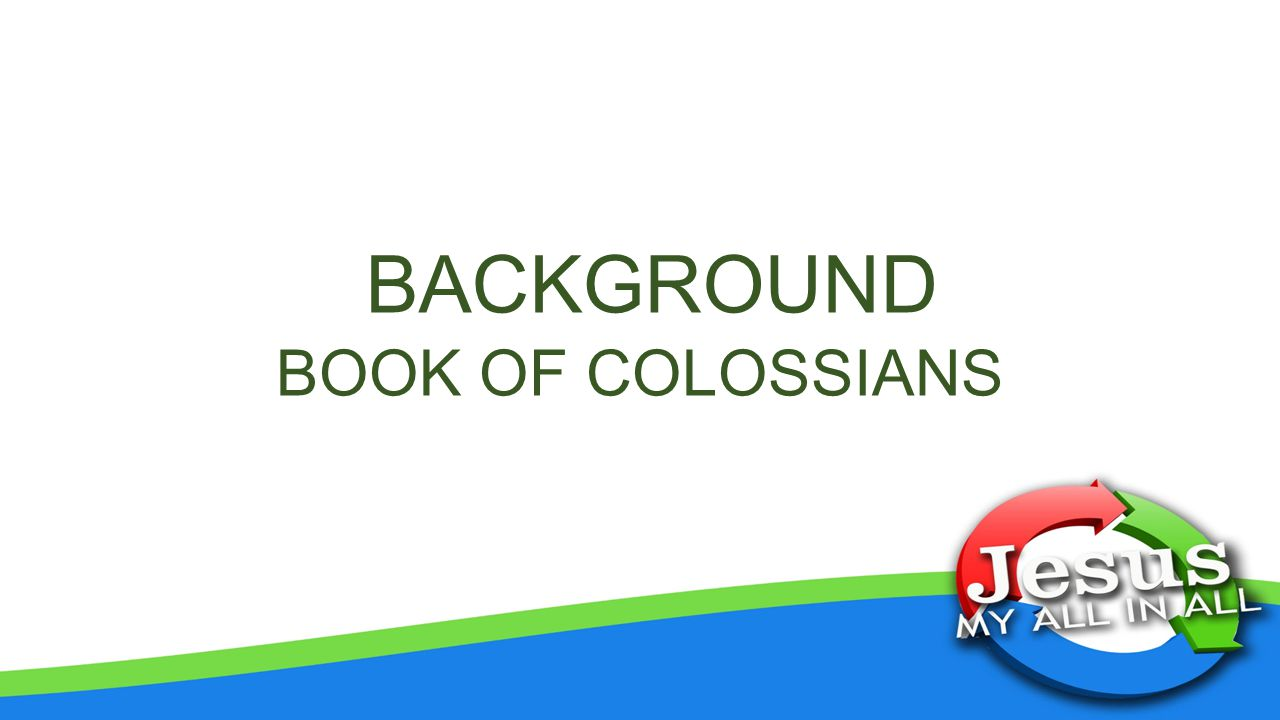 BACKGROUND BOOK OF COLOSSIANS