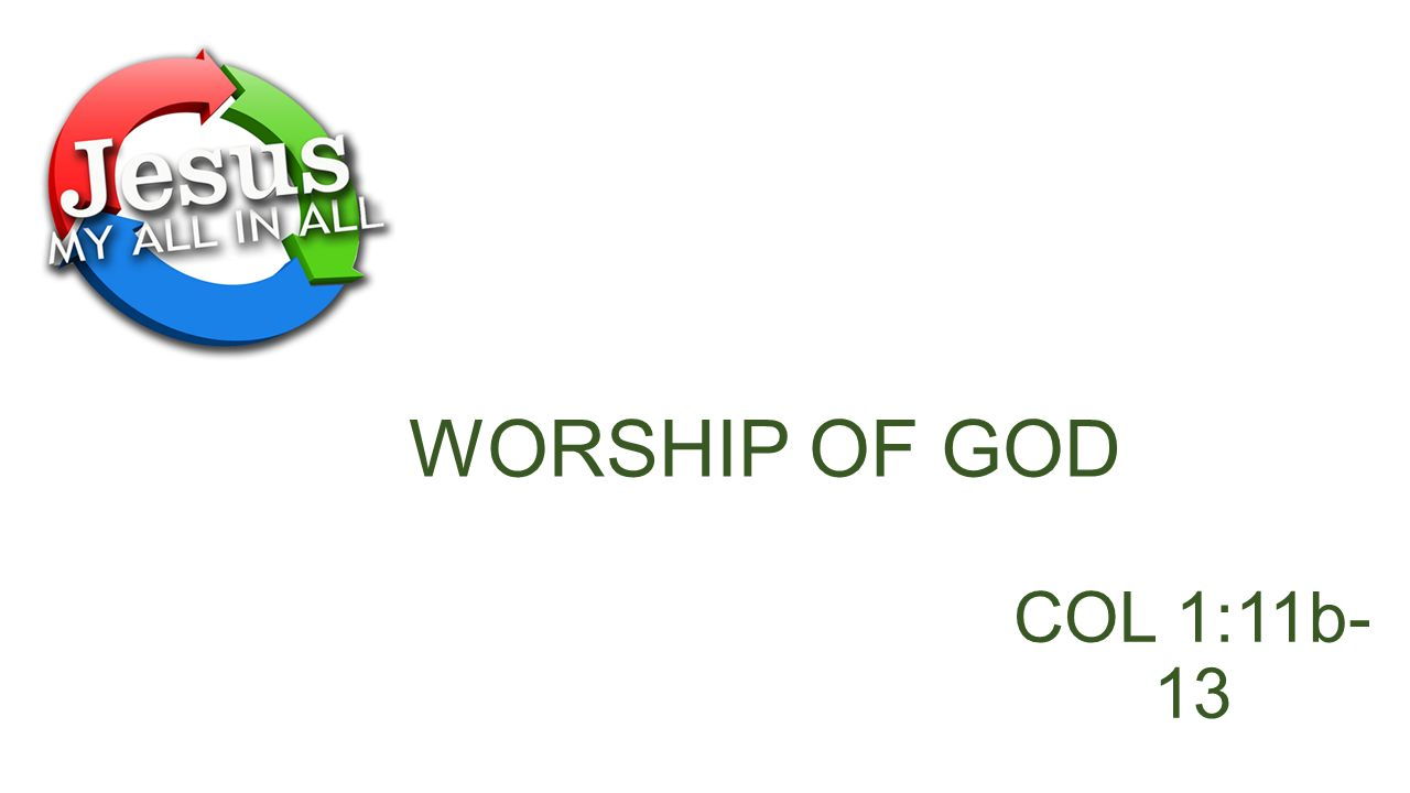WORSHIP OF GOD COL 1:11b- 13