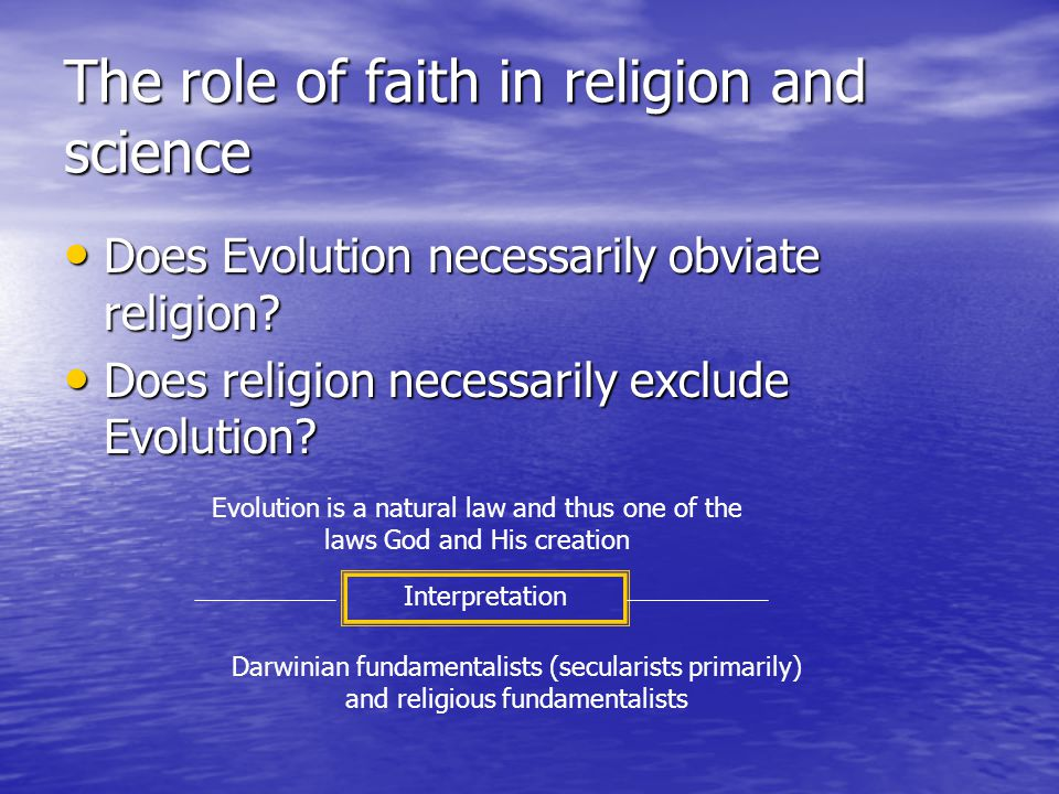 The role of faith in religion and science Does Evolution necessarily obviate religion.