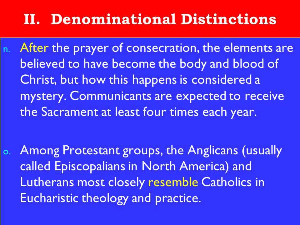 18 II. Denominational Distinctions n. After the prayer of consecration, the elements are believed to have become the body and blood of Christ, but how