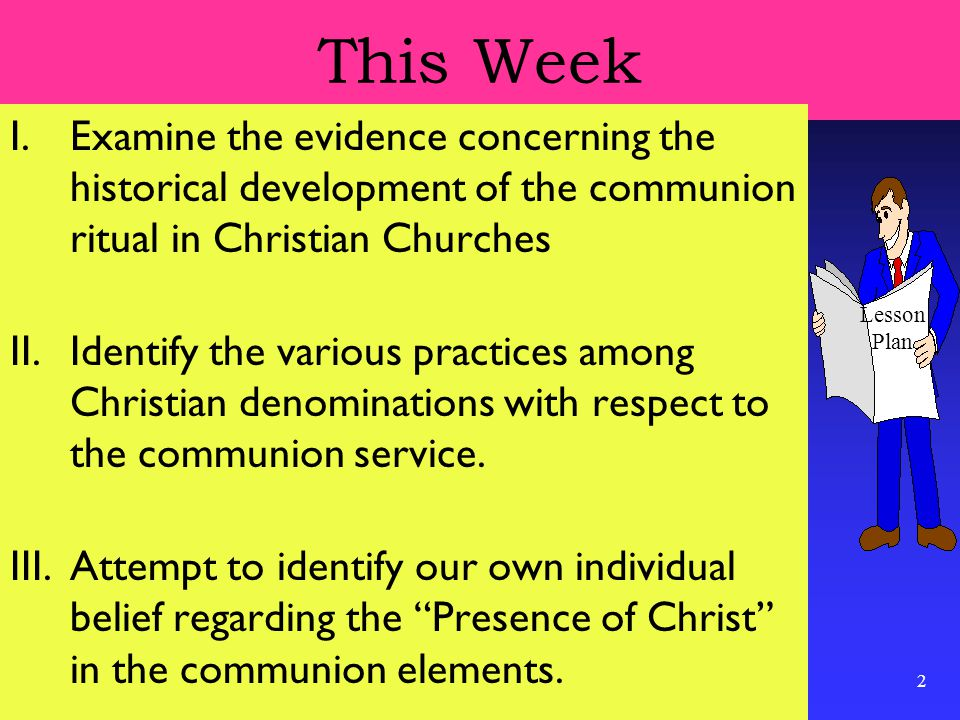2 This Week I.Examine the evidence concerning the historical development of the communion ritual in Christian Churches II.Identify the various practic