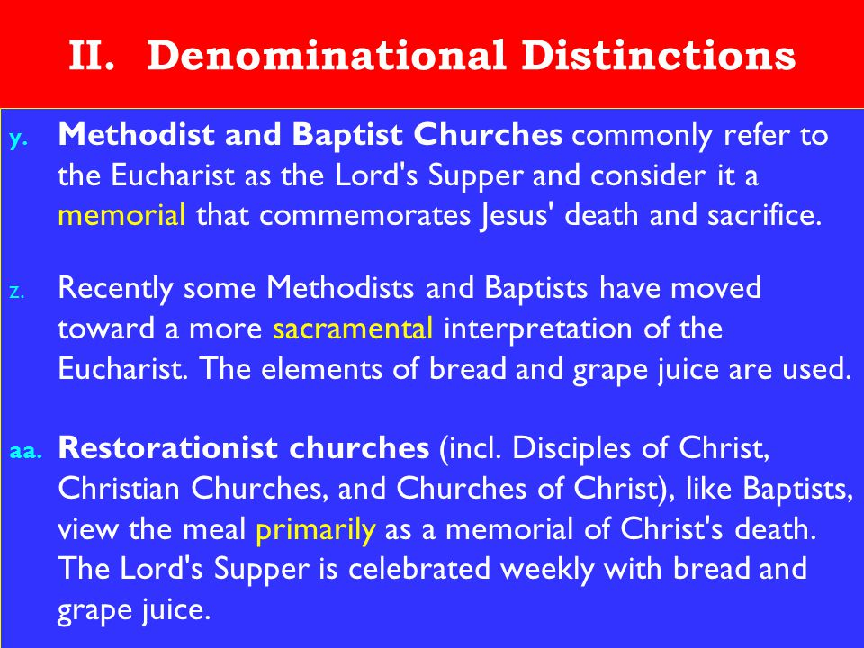22 II. Denominational Distinctions y. Methodist and Baptist Churches commonly refer to the Eucharist as the Lord's Supper and consider it a memorial t