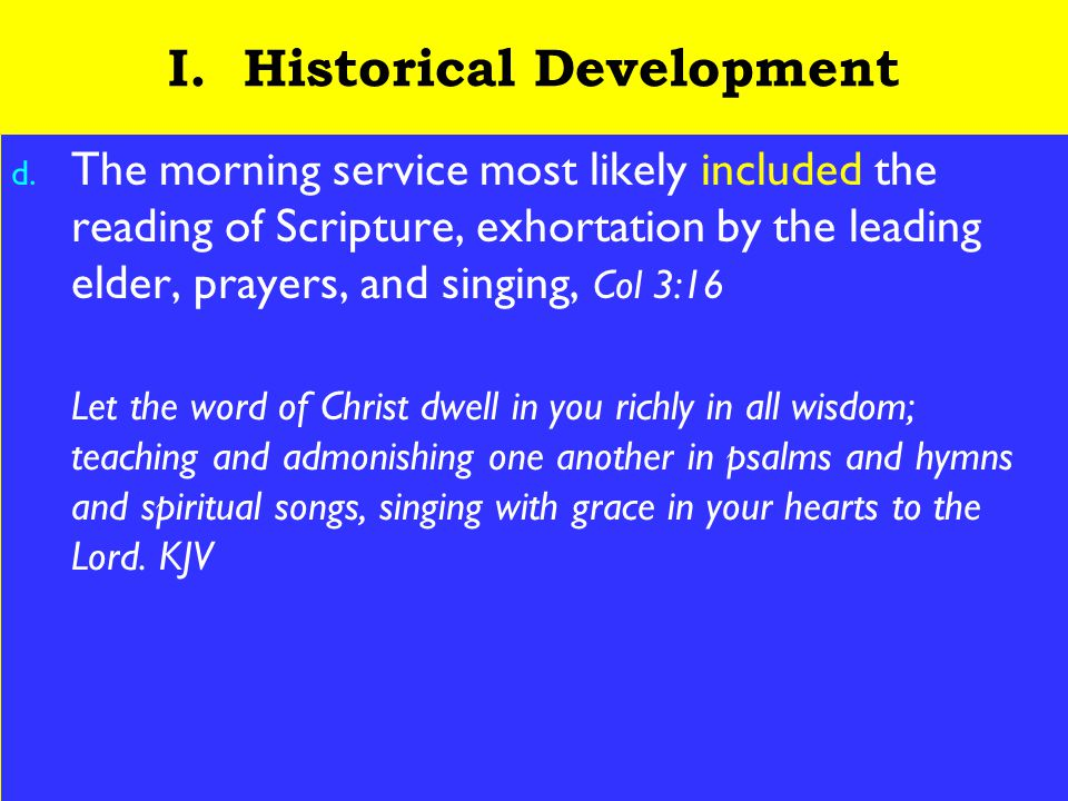 5 I. Historical Development d. The morning service most likely included the reading of Scripture, exhortation by the leading elder, prayers, and singi
