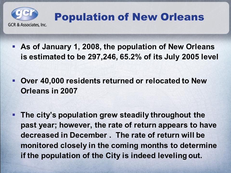 Estimating the Population  GCR's population estimate is based on the application of a block-level activity index that measures indicators of residential return  The primary component of the activity index is a comparison of monthly counts of utility usage to comparable pre-Katrina periods  Other indicators are used to gauge and verify the accuracy of the utility data, such as building permits, garbage can registrations, active postal accounts, school enrollment, and voter participation