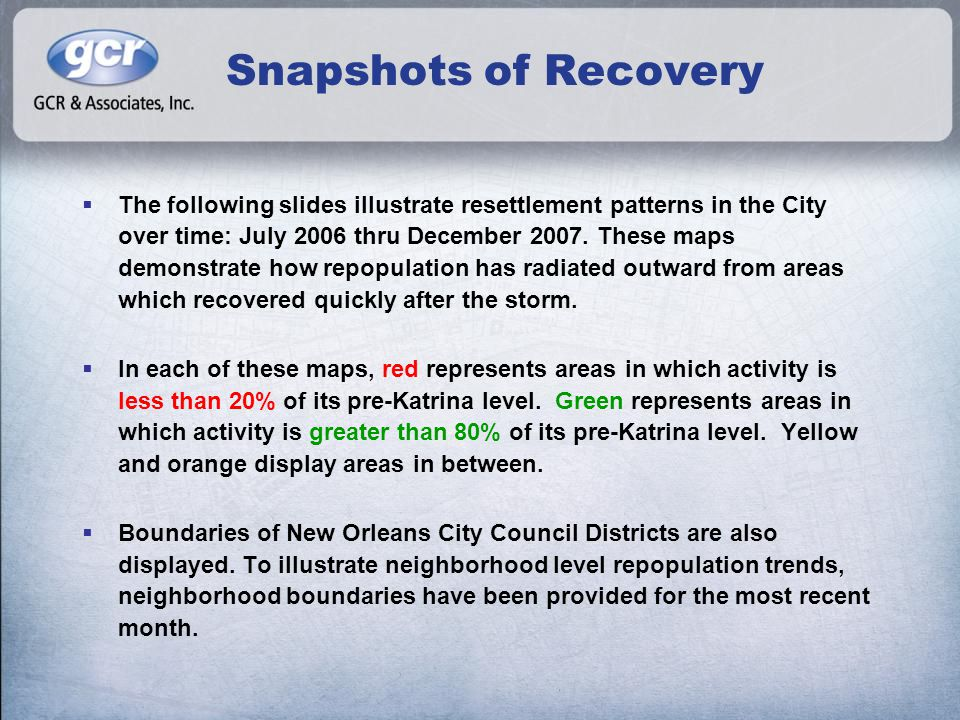 Snapshots of Recovery  The following slides illustrate resettlement patterns in the City over time: July 2006 thru December 2007. These maps demonstr