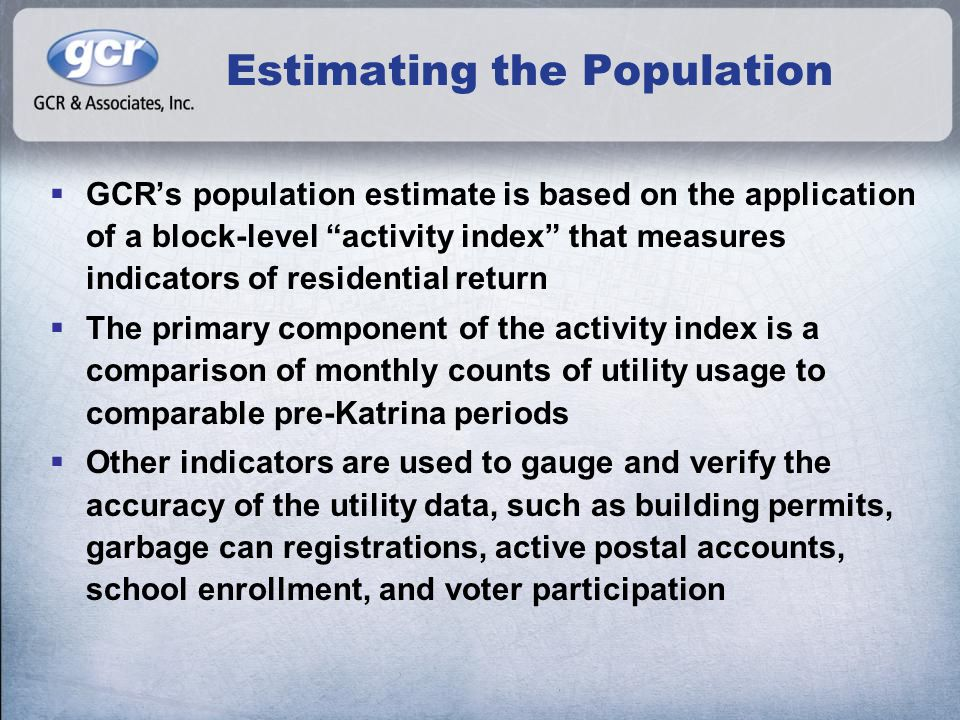 """Estimating the Population  GCR's population estimate is based on the application of a block-level """"activity index"""" that measures indicators of reside"""