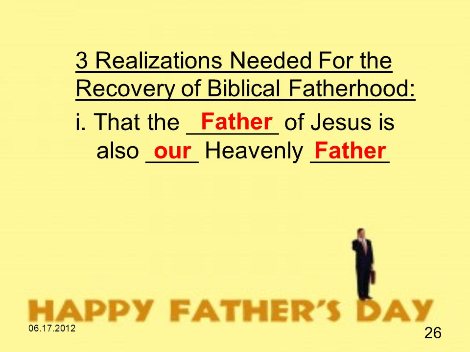 06.17.2012 26 3 Realizations Needed For the Recovery of Biblical Fatherhood: i.