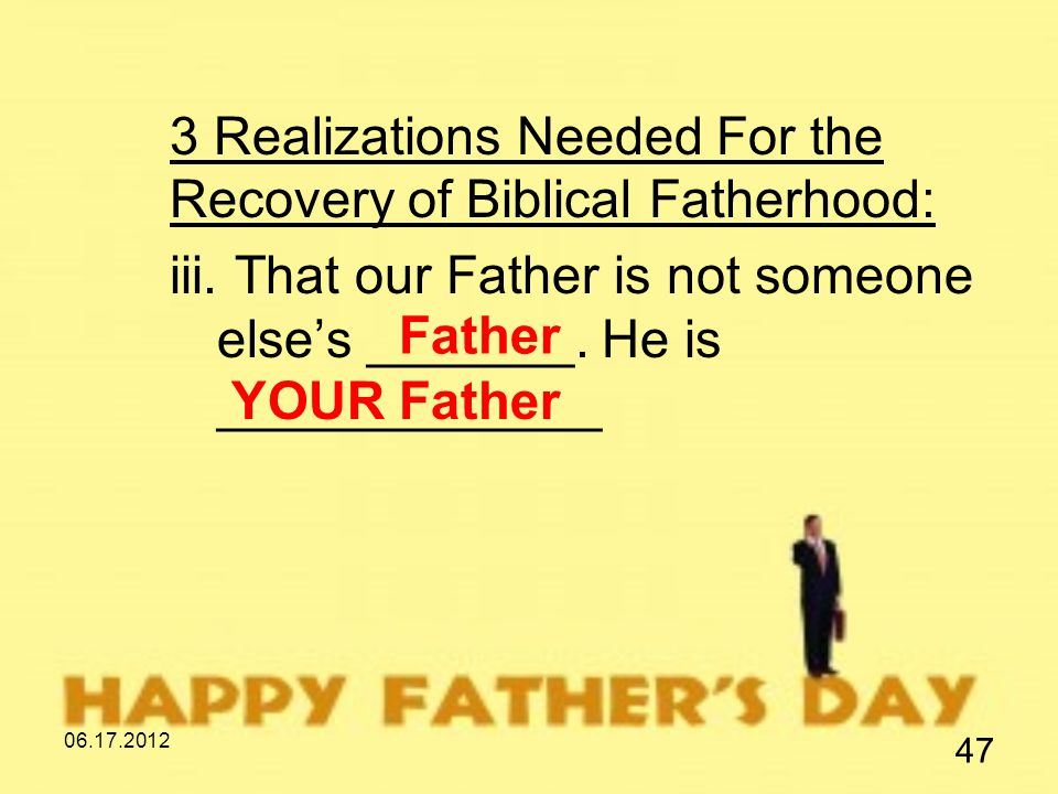 06.17.2012 47 3 Realizations Needed For the Recovery of Biblical Fatherhood: iii.