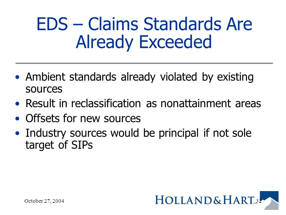October 27, 200432 EDS – Claims Standards Are Already Exceeded Ambient standards already violated by existing sources Result in reclassification as nonattainment areas Offsets for new sources Industry sources would be principal if not sole target of SIPs