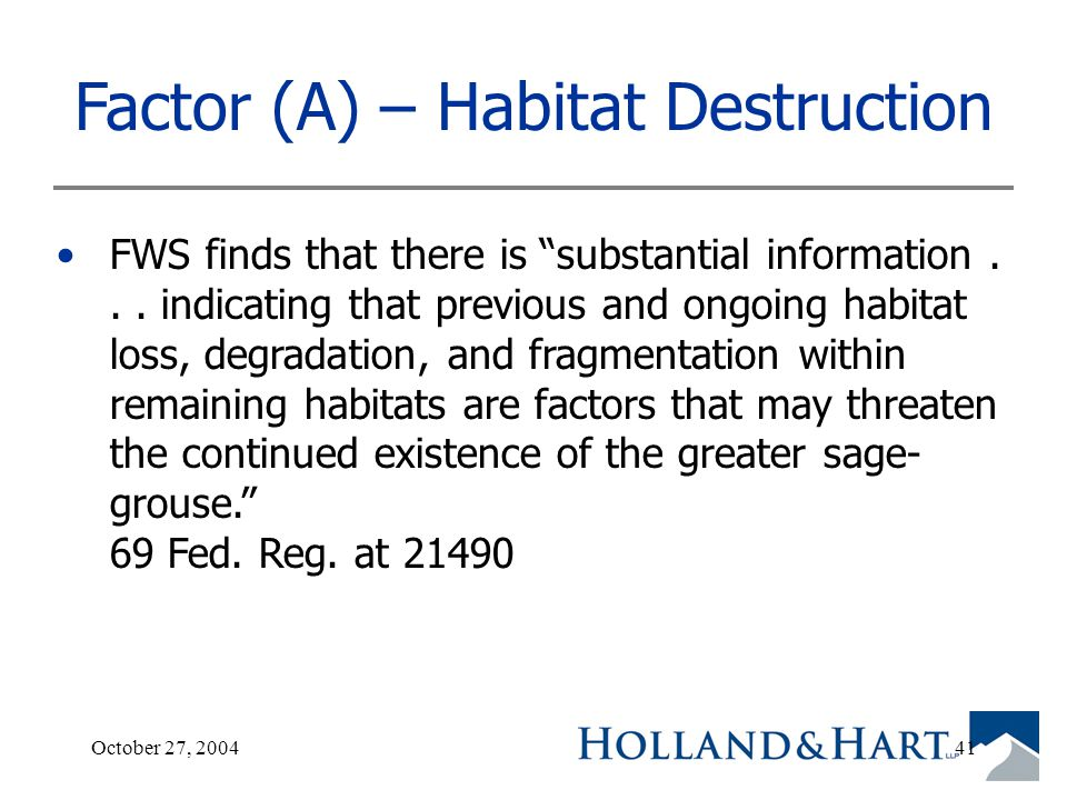 October 27, 200441 Factor (A) – Habitat Destruction FWS finds that there is substantial information...