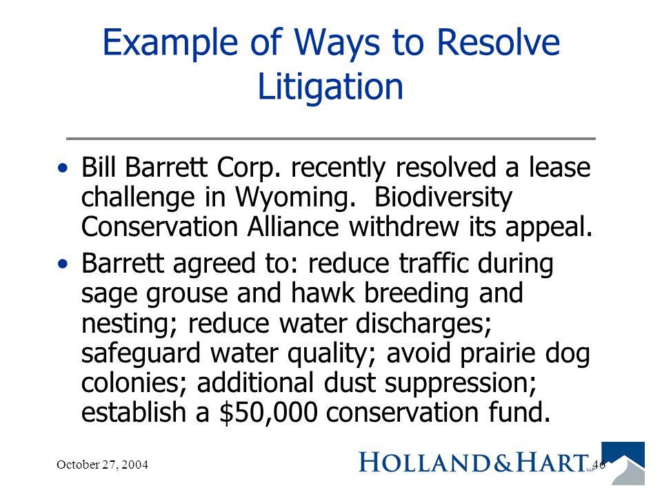 October 27, 200446 Example of Ways to Resolve Litigation Bill Barrett Corp.