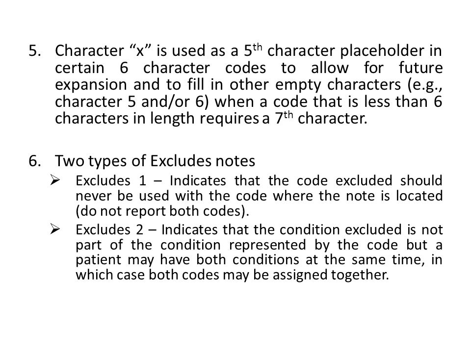 5.Character x is used as a 5 th character placeholder in certain 6 character codes to allow for future expansion and to fill in other empty characters (e.g., character 5 and/or 6) when a code that is less than 6 characters in length requires a 7 th character.