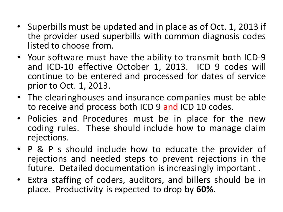 Superbills must be updated and in place as of Oct. 1, 2013 if the provider used superbills with common diagnosis codes listed to choose from. Your sof