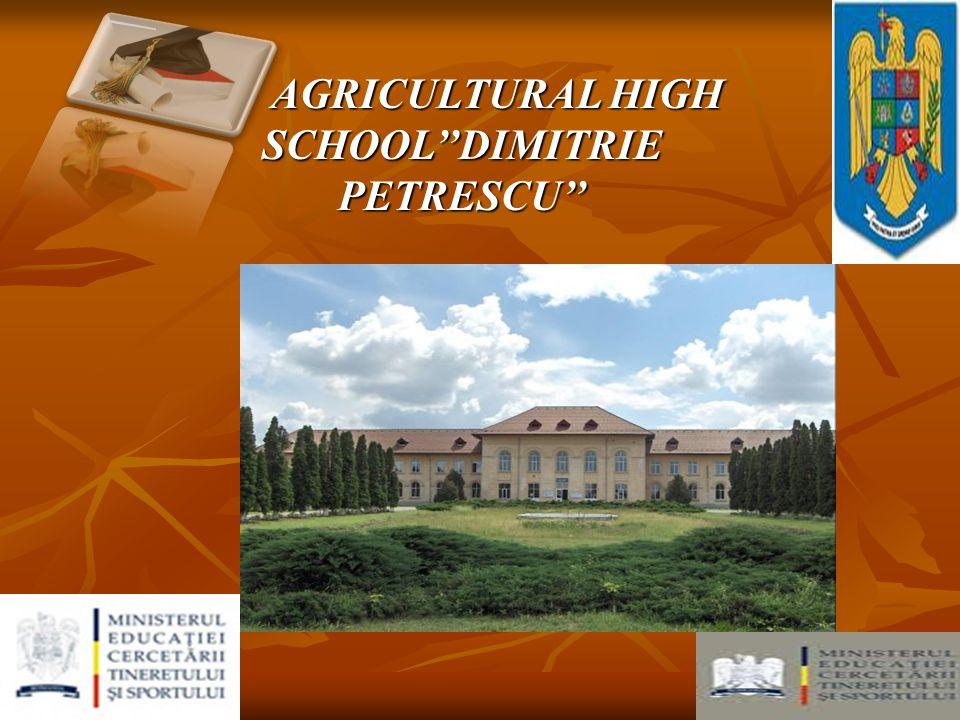 AGRICULTURAL HIGH SCHOOL''DIMITRIE PETRESCU'' AGRICULTURAL HIGH SCHOOL''DIMITRIE PETRESCU''