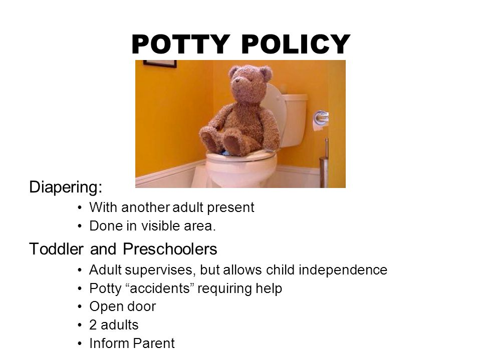 POTTY POLICY Diapering: With another adult present Done in visible area.