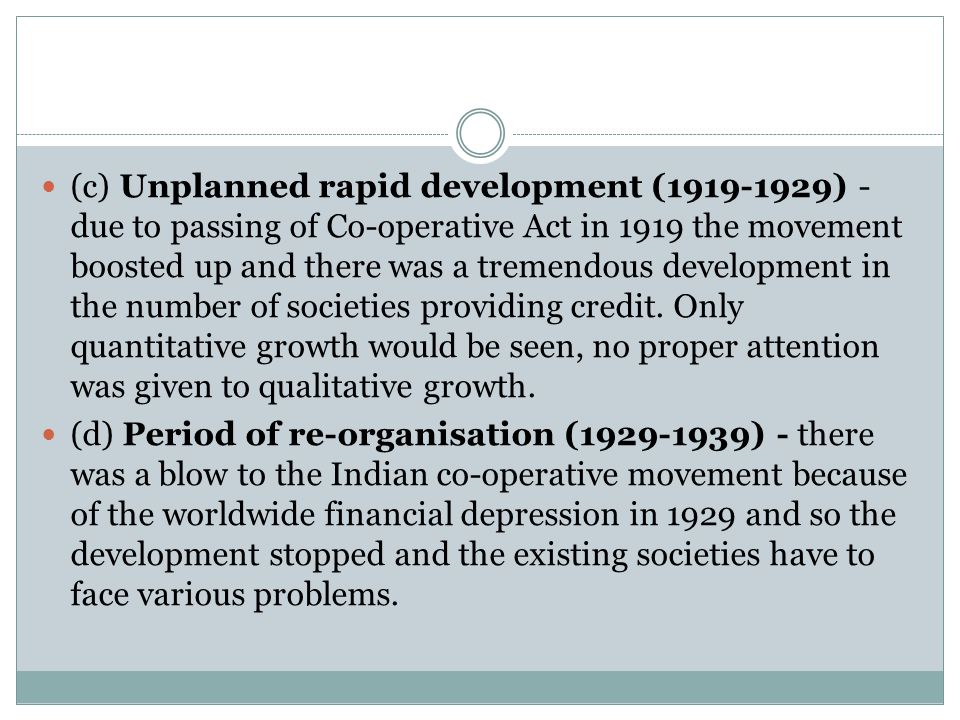 (c) Unplanned rapid development (1919-1929) - due to passing of Co-operative Act in 1919 the movement boosted up and there was a tremendous developmen