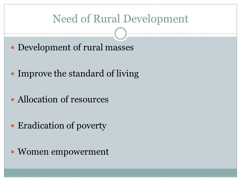 Need of Rural Development Development of rural masses Improve the standard of living Allocation of resources Eradication of poverty Women empowerment