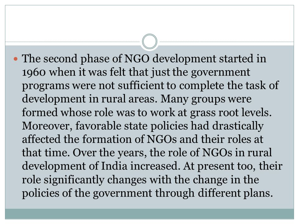 The second phase of NGO development started in 1960 when it was felt that just the government programs were not sufficient to complete the task of dev