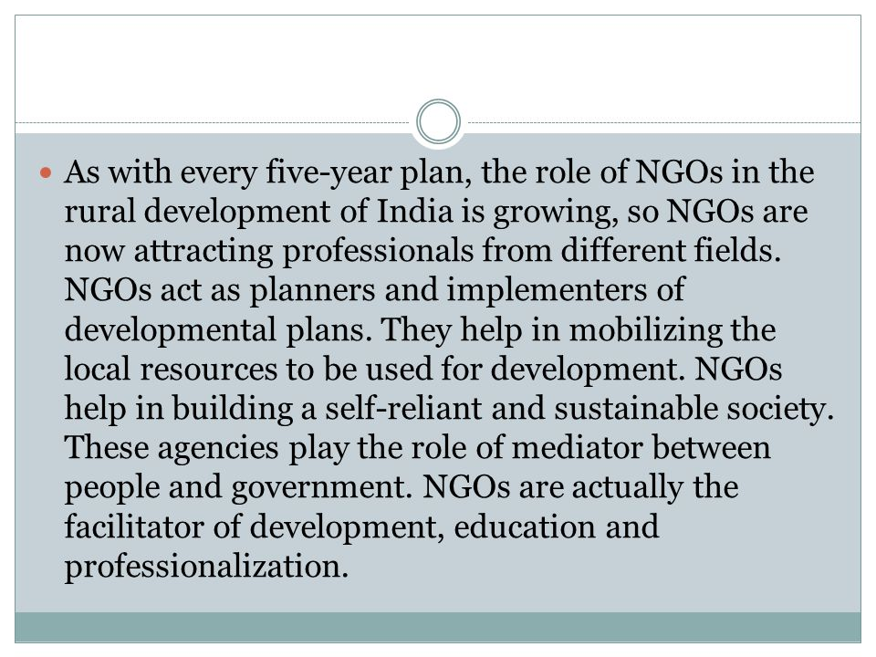 As with every five-year plan, the role of NGOs in the rural development of India is growing, so NGOs are now attracting professionals from different f