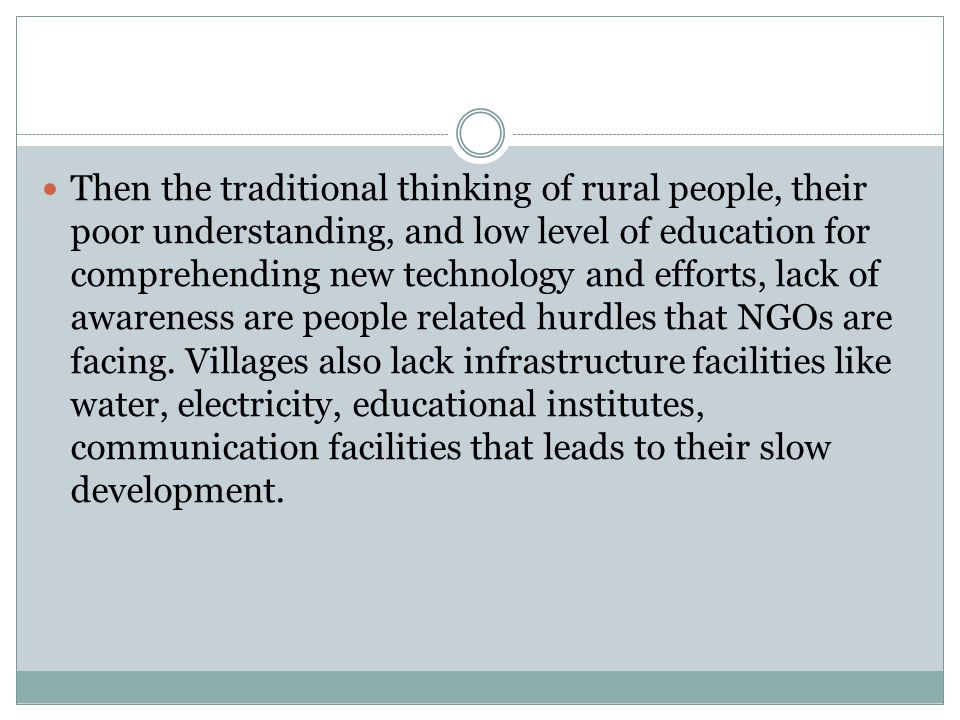 Then the traditional thinking of rural people, their poor understanding, and low level of education for comprehending new technology and efforts, lack