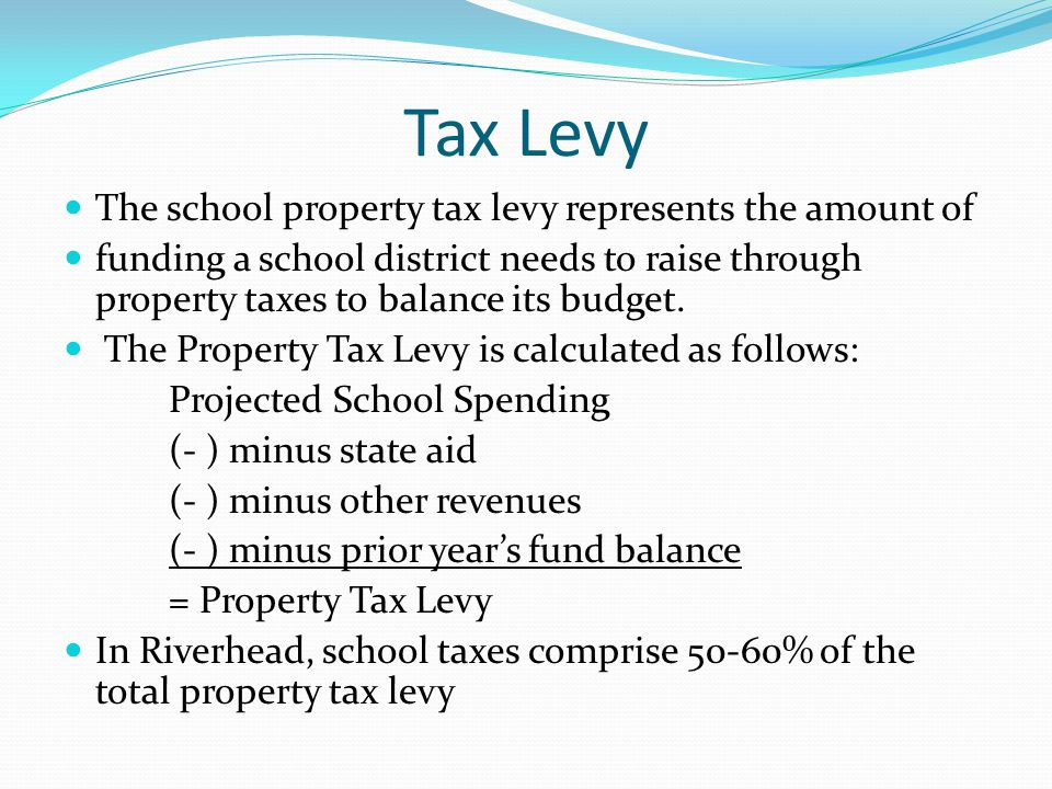 Tax Levy The school property tax levy represents the amount of funding a school district needs to raise through property taxes to balance its budget.