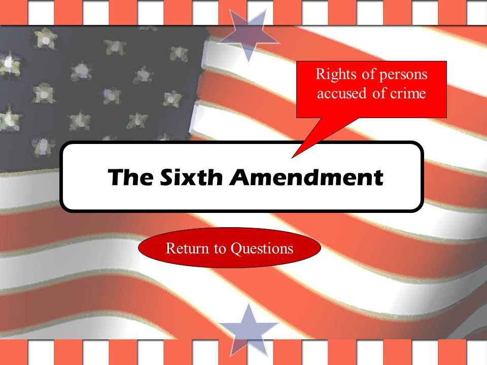Question #3 Which Amendment gives you the right to a speedy trial.