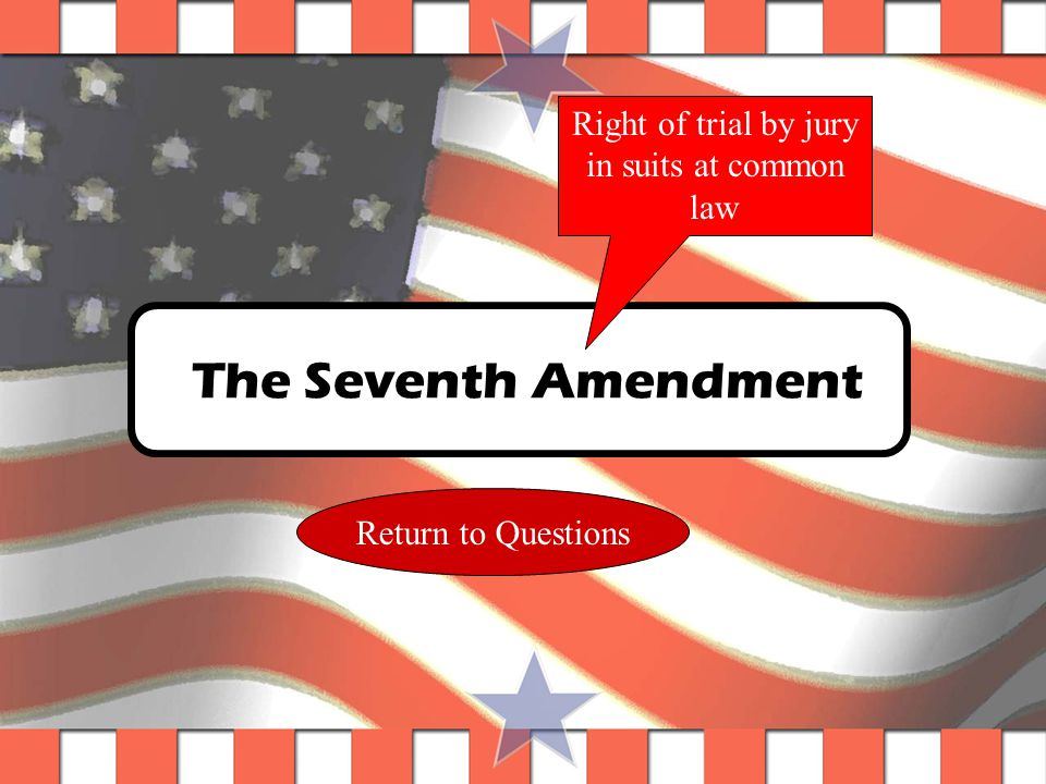 Question #4 Which amendment gives you the right of trial by jury in Civil Cases.