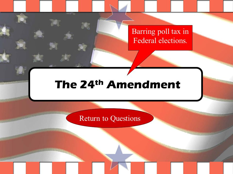 Question #19 This amendment outlawed a poll tax in national elections.
