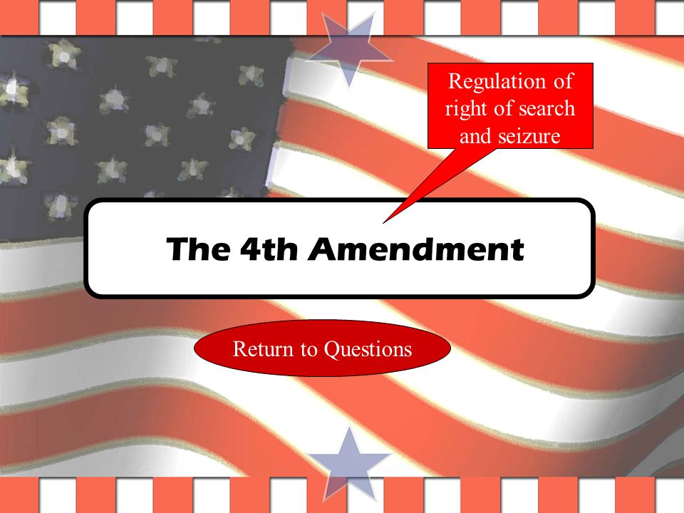 Question #26 Which amendment regulates search and seizure.