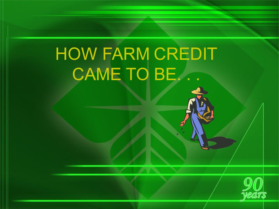 Farm Credit in the 1980's… Federal Land Bank of Jackson, Mississippi, goes into receivership and is dissolved Legislation allowed for the Farm Credit System to receive financial assistance from the U.S.