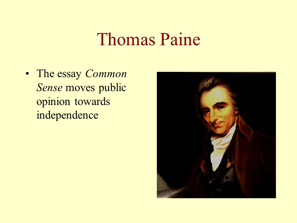 Thomas Paine The essay Common Sense moves public opinion towards independence