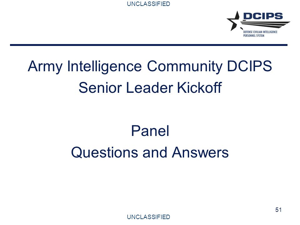 UNCLASSIFIED 52 Army Intelligence Community DCIPS Senior Leader Kickoff Closing Remarks