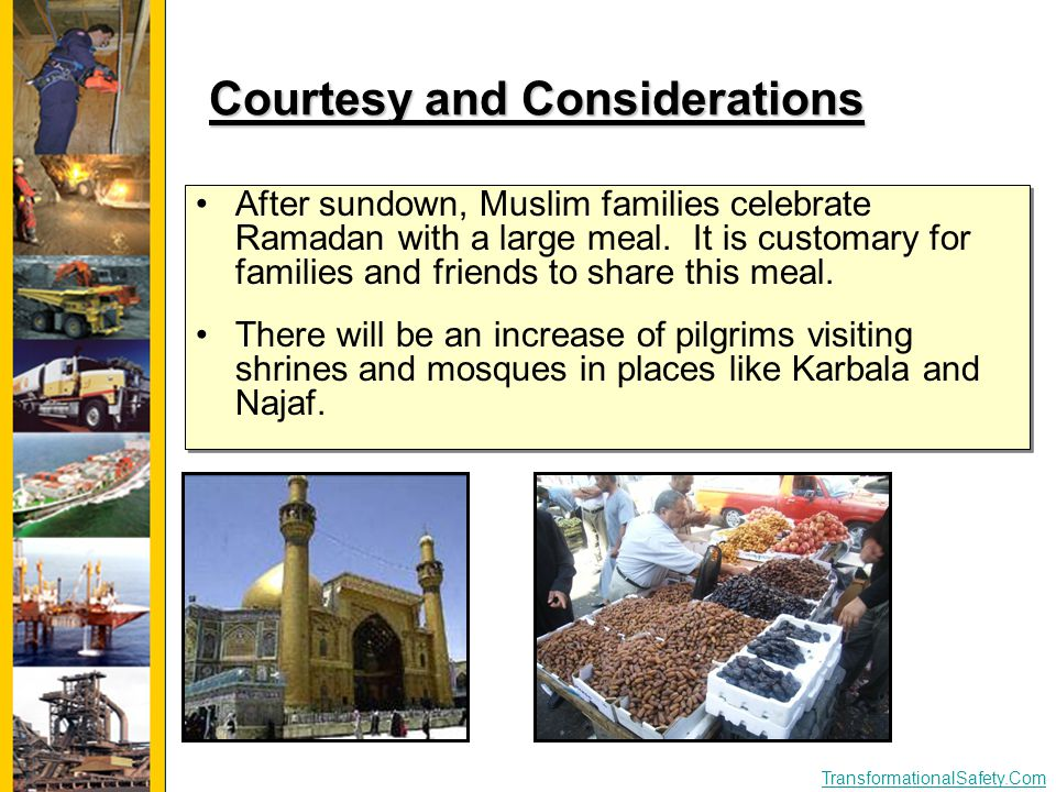 TransformationalSafety.Com Courtesy and Considerations After sundown, Muslim families celebrate Ramadan with a large meal. It is customary for familie