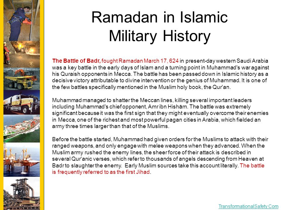 TransformationalSafety.Com Ramadan in Islamic Military History The Battle of Badr, fought Ramadan March 17, 624 in present-day western Saudi Arabia wa