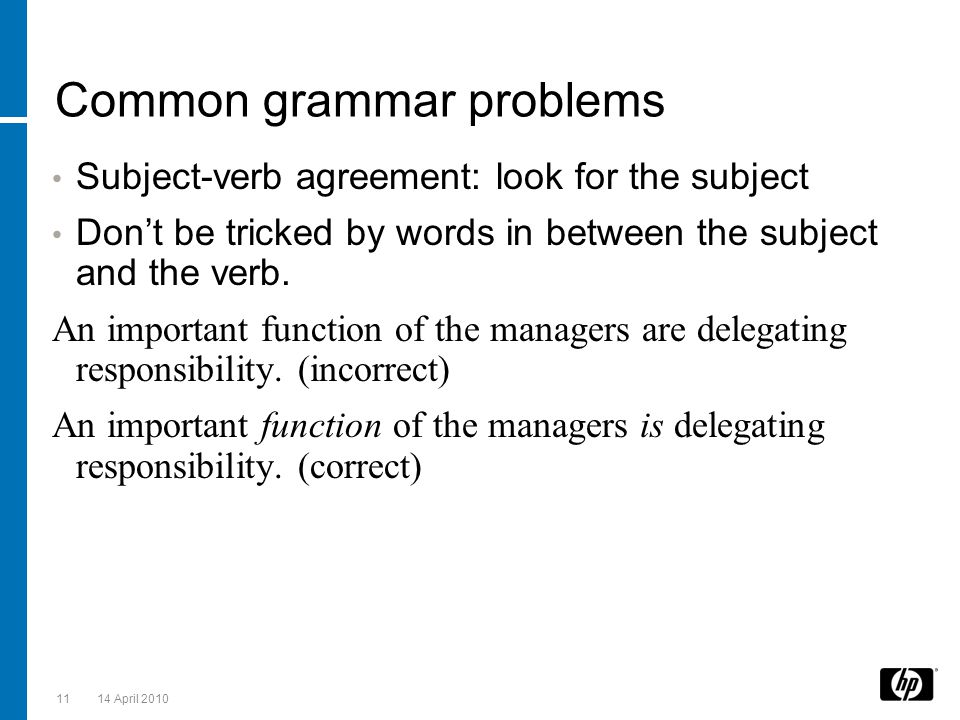 Common grammar problems Subject-verb agreement: look for the subject Don't be tricked by words in between the subject and the verb. An important funct