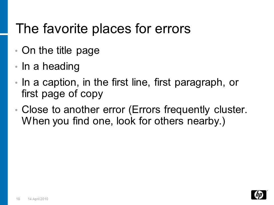 More places to look for errors The 5 most common problems that are discovered at the last minute, even after everyone has checked everything ( Error-Free Writing, by Robin Cormier) 1.