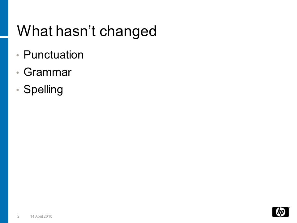 What hasn't changed Punctuation Grammar Spelling 214 April 2010