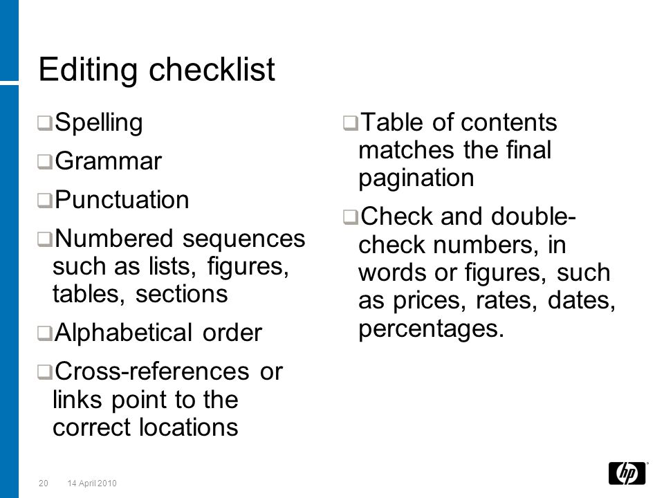 Editing checklist  Spelling  Grammar  Punctuation  Numbered sequences such as lists, figures, tables, sections  Alphabetical order  Cross-refere