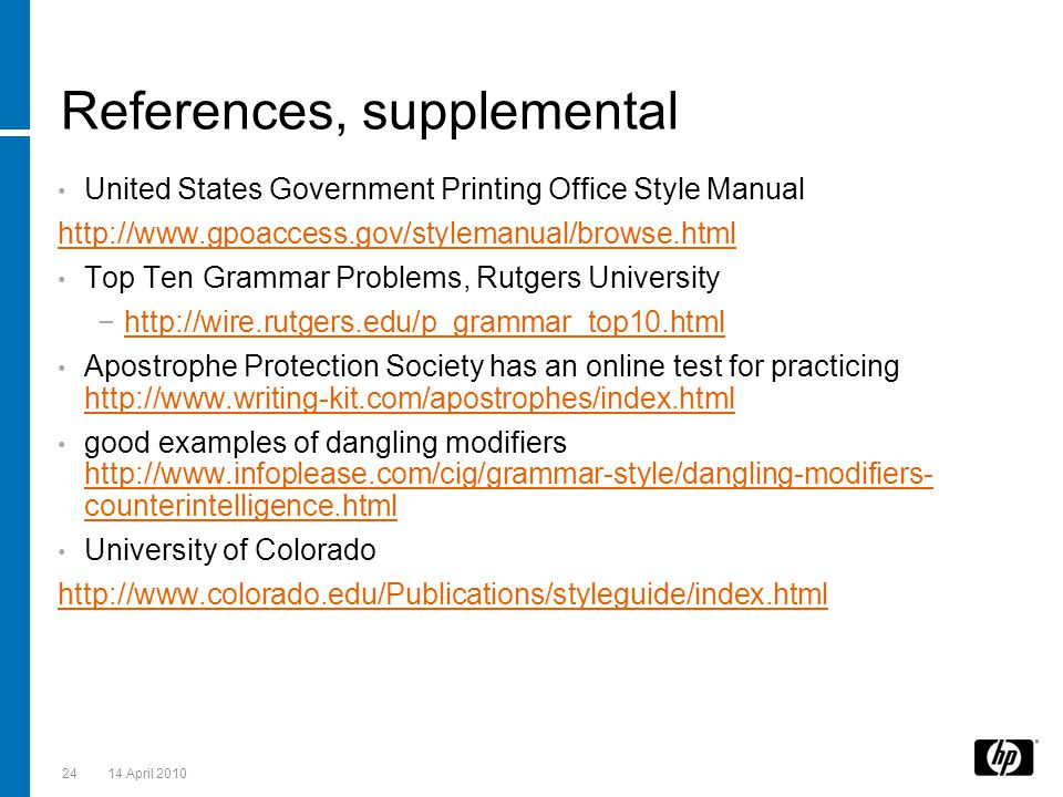 References, supplemental United States Government Printing Office Style Manual http://www.gpoaccess.gov/stylemanual/browse.html Top Ten Grammar Proble