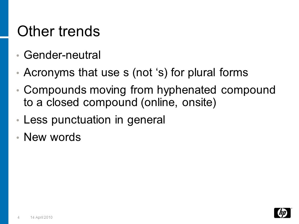 Other trends Gender-neutral Acronyms that use s (not 's) for plural forms Compounds moving from hyphenated compound to a closed compound (online, onsi