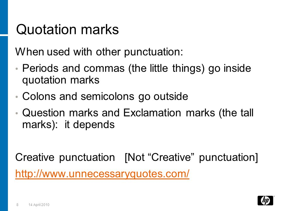 Quotation marks When used with other punctuation: Periods and commas (the little things) go inside quotation marks Colons and semicolons go outside Qu