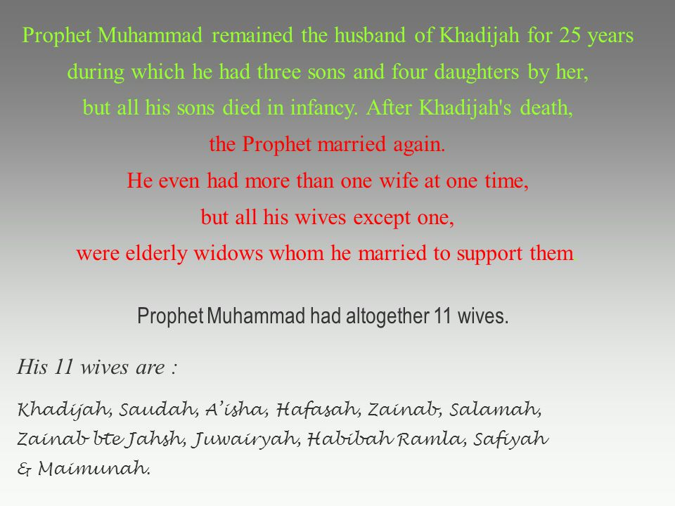 Prophet Muhammad remained the husband of Khadijah for 25 years during which he had three sons and four daughters by her, but all his sons died in infancy.