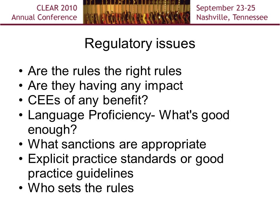 Regulatory issues Are the rules the right rules Are they having any impact CEEs of any benefit.