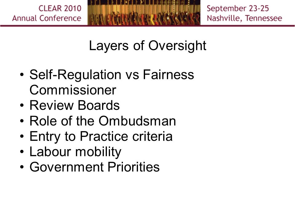 Layers of Oversight Self-Regulation vs Fairness Commissioner Review Boards Role of the Ombudsman Entry to Practice criteria Labour mobility Government Priorities