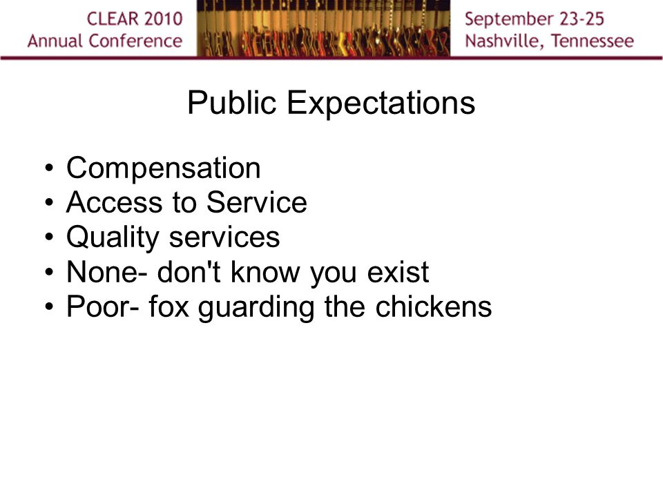Public Expectations Compensation Access to Service Quality services None- don t know you exist Poor- fox guarding the chickens